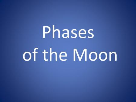 Phases of the Moon. New Moon -Moon is between the sun and Earth.