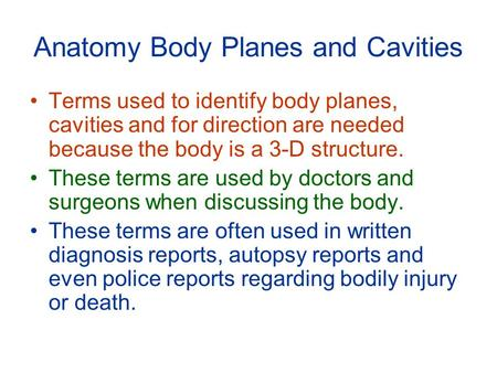 Anatomy Body Planes and Cavities Terms used to identify body planes, cavities and for direction are needed because the body is a 3-D structure. These terms.