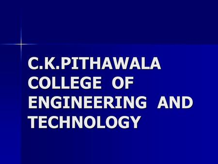 C.K.PITHAWALA COLLEGE OF ENGINEERING AND TECHNOLOGY.
