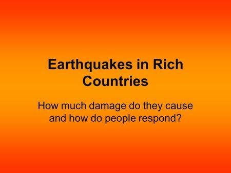 Earthquakes in Rich Countries How much damage do they cause and how do people respond?