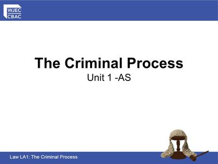 Law LA1: The Criminal Process The Criminal Process Unit 1 -AS.