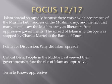 Islam spread so rapidly because there was a wide acceptance of the Muslim faith, success of the Muslim army, and the fact that many people saw the Muslim.