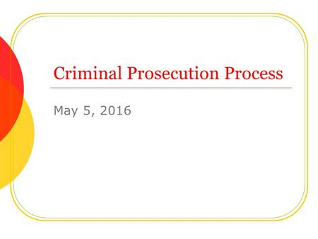 Criminal Prosecution Process May 5, 2016. Arrest Police officers arrest suspects when in their professional judgment they believe that a crime has been.