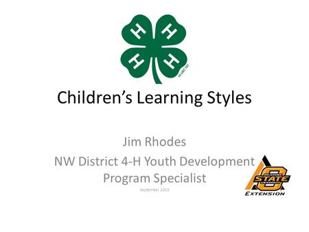 Children's Learning Styles Jim Rhodes NW District 4-H Youth Development Program Specialist September 2013.