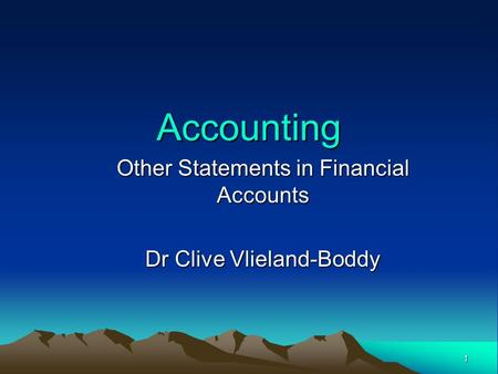 1 Accounting Other Statements in Financial Accounts Dr Clive Vlieland-Boddy.