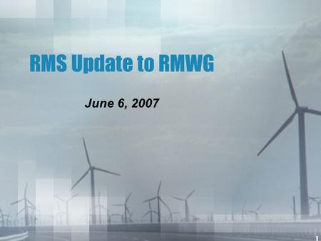 1 RMS Update to RMWG June 6, 2007. 2 Market Process for Solar & Wind Devices Retail customers are purchasing and installing wind and solar equipment on.