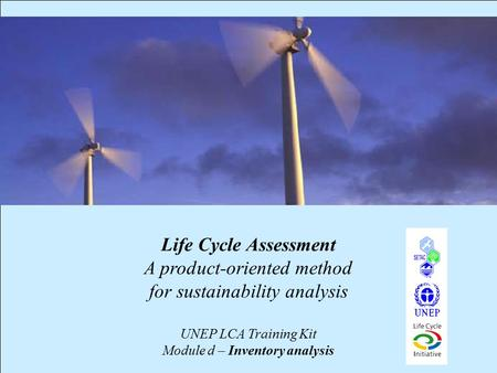 1 Life Cycle Assessment A product-oriented method for sustainability analysis UNEP LCA Training Kit Module d – Inventory analysis.