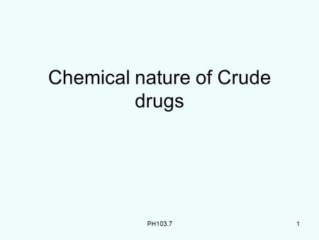 Chemical nature of Crude drugs PH103.71. 2 Recap Glycosides Different types of Glycosides In the last class we learnt about.