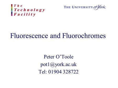 Fluorescence and Fluorochromes Peter O'Toole Tel: 01904 328722.