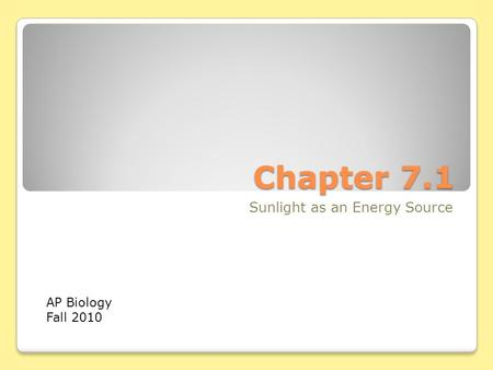 Chapter 7.1 Sunlight as an Energy Source AP Biology Fall 2010.