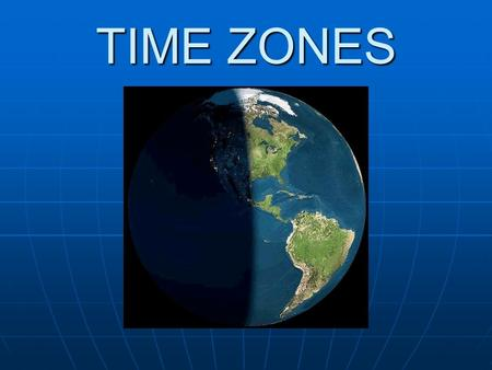TIME ZONES. 1. Why do we have time zones? 2. How many time zones are there around the globe? 3. How wide is each time zone? 4. What happens to the time.