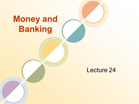 Money and Banking Lecture 24. Review of The Previous Lecture Banking Types of Banking Institutions Commercial Banks Savings Institutions Credit Unions.