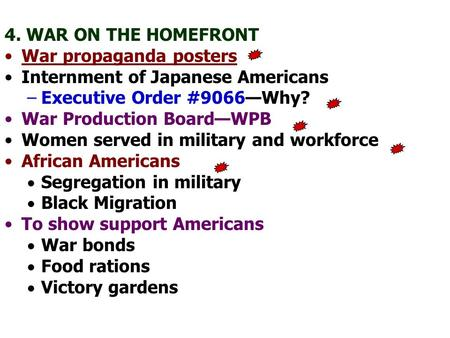 4. WAR ON THE HOMEFRONT War propaganda posters Internment of Japanese Americans –Executive Order #9066—Why? War Production Board—WPB Women served in military.