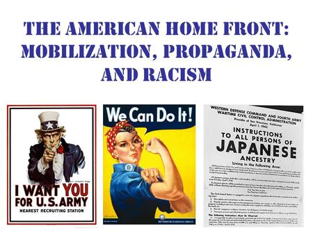 The American Home front: Mobilization, Propaganda, and Racism.