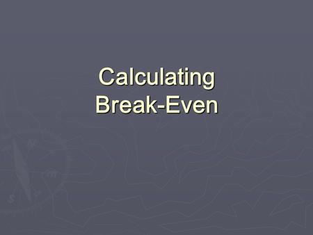 Calculating Break-Even. Break-Even Point … the point at which a business makes enough money to pay its costs and begins to make a profit Units Dollars.