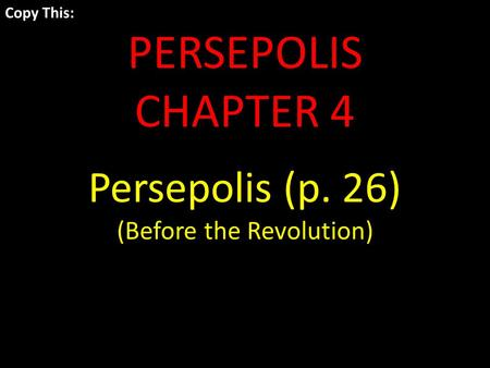 Copy This: PERSEPOLIS CHAPTER 4 Persepolis (p. 26) (Before the Revolution)