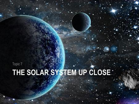THE SOLAR SYSTEM UP CLOSE Topic 7. The Solar System Up Close The Sun is made up of mostly hydrorgen gas. It is 1.4 million km in diameter. Its temperature.
