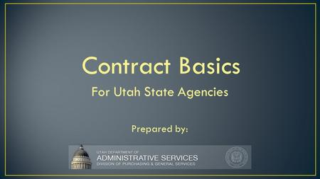 Contract Basics For Utah State Agencies Prepared by: