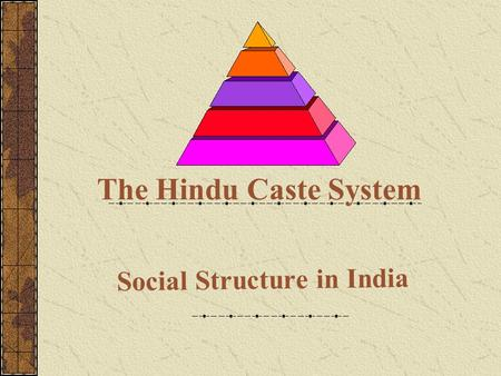 Social Structure in India The Hindu Caste System.