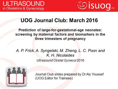UOG Journal Club: March 2016 Prediction of large-for-gestational-age neonates: screening by maternal factors and biomarkers in the three trimesters of.
