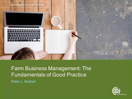 COMPLIMENTARY TEACHING MATERIALS Farm Business Management: The Fundamentals of Good Practice Peter L. Nuthall.