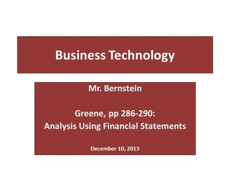Business Technology Mr. Bernstein Greene, pp 286-290: Analysis Using Financial Statements December 10, 2013.