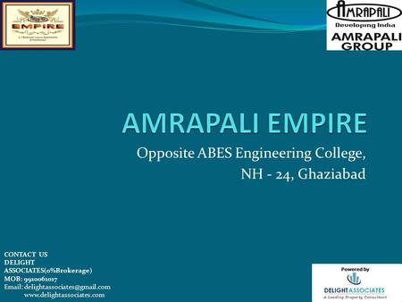 Opposite ABES Engineering College, NH - 24, Ghaziabad CONTACT US DELIGHT ASSOCIATES(0%Brokerage) MOB: 9910061017