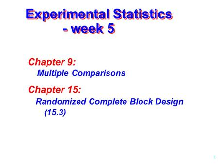 1 Experimental Statistics - week 5 Chapter 9: Multiple Comparisons Chapter 15: Randomized Complete Block Design (15.3)