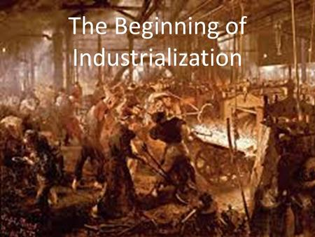 The Beginning of Industrialization