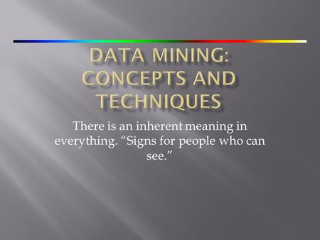 "There is an inherent meaning in everything. ""Signs for people who can see."""