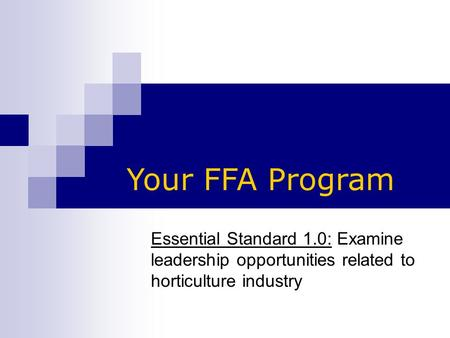 Essential Standard 1.0: Examine leadership opportunities related to horticulture industry Your FFA Program.