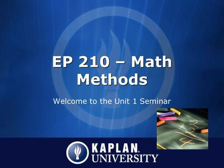 EP 210 – Math Methods Welcome to the Unit 1 Seminar.