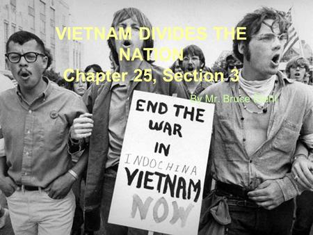 VIETNAM DIVIDES THE NATION Chapter 25, Section 3 By Mr. Bruce Diehl.