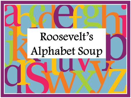 Roosevelt's Alphabet Soup. 1st New Deal Programs.