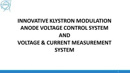 INNOVATIVE KLYSTRON MODULATION ANODE VOLTAGE CONTROL SYSTEM AND VOLTAGE & CURRENT MEASUREMENT SYSTEM 1.