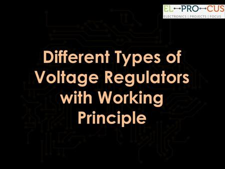 Different Types of Voltage Regulators with Working Principle.