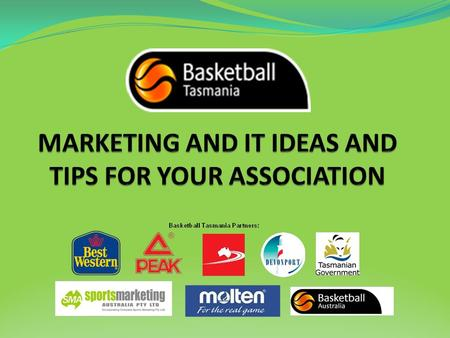 Marketing and IT for your Basketball Association Website – see this as your shop front and library. Database – this is valuable – spend the time. Social.