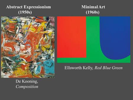 Abstract Expressionism Minimal Art (1950s) (1960s) Ellsworth Kelly, Red Blue Green De Kooning, Composition.