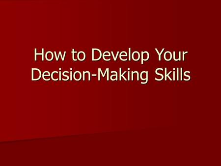 How to Develop Your Decision-Making Skills. Hmmmmm… Think of the last little decision you made today... Think of the last little decision you made today...