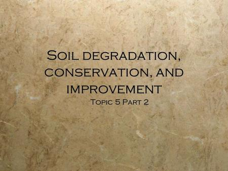 Soil degradation, conservation, and improvement Topic 5 Part 2.