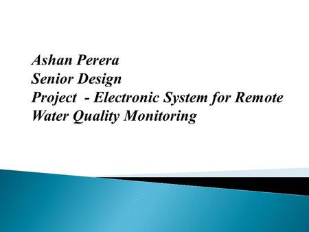 Ashan Perera Senior Design Project - Electronic System for Remote Water Quality Monitoring.