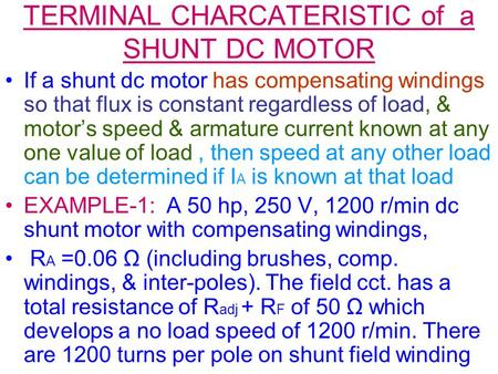 TERMINAL CHARCATERISTIC of a SHUNT DC MOTOR If a shunt dc motor has compensating windings so that flux is constant regardless of load, & motor's speed.