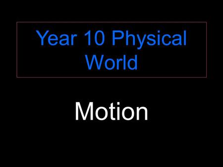 Year 10 Physical World Motion. Objectives Measure distance. Measure time. Calculate speed of objects using v = d / t Know the terms kinetic energy and.