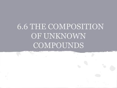 6.6 THE COMPOSITION OF UNKNOWN COMPOUNDS. PERCENTAGE COMPOSITION - defined as the percentage, by mass, of each element in a compound In a 2.0g sample.