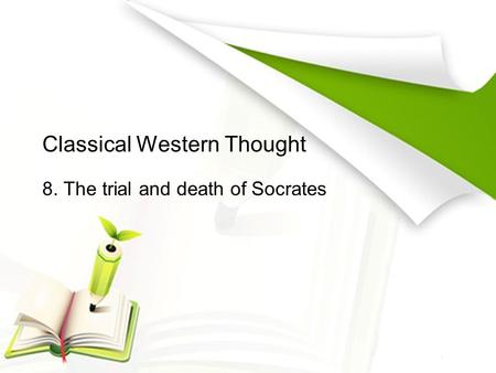 Classical Western Thought 8. The trial and death of Socrates.