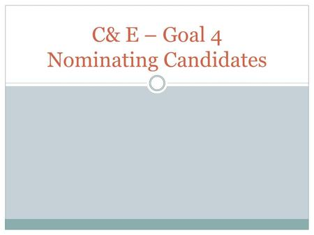 C& E – Goal 4 Nominating Candidates. Nominating Candidates Political parties carry out their activities throughout the year but they are busiest at election.