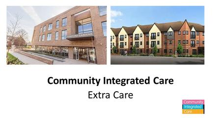 Community Integrated Care Extra Care. Community Integrated Care is one of the UK's largest health and social care charities. We support over 5,000 people.