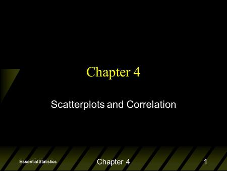 Essential Statistics Chapter 41 Scatterplots and Correlation.