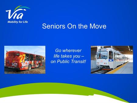 Go wherever life takes you – on Public Transit! Seniors On the Move.