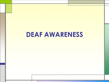 DEAF AWARENESS. What is deafness? □Deafness is the loss of ability to hear normally. □There are two types of deafness depending on which part of the ear.